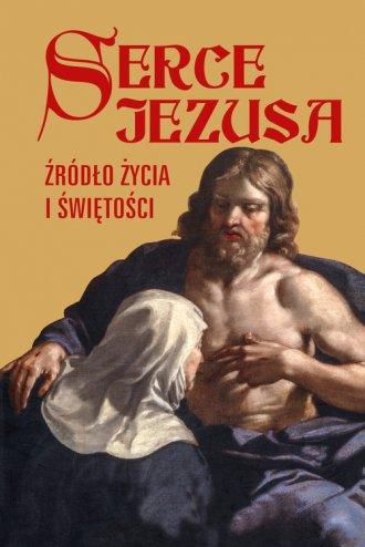 Serce Jezusa. Źródło życia i świętości - okładka książki