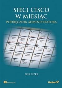 Sieci Cisco w miesiąc Podręcznik administratora - okładka książki
