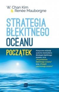 Strategia błękitnego oceanu. Początek - okładka książki