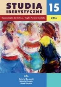 Studia Iberystyczne 2016, nr 15: Representacoes da violencia / Vergilio Ferreira revisitado. Seria: Studia Iberystyczne 15 - okładka książki