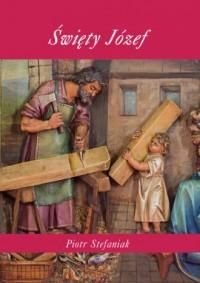 Święty Józef - Piotr Stefaniak - okładka książki