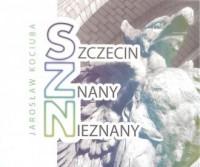 Szczecin znany nieznany - okładka książki