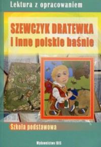 Szewczyk Dratewka i inne polskie baśnie. Lektura z opracowaniem - okładka książki