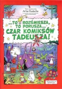 To rozśmiesza to porusza czas komiksów Tadeusza - okładka książki