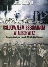 Usługiwałem esesmanom w Auschwitz. Wspomnienia więźnia komanda SS-Unterkunftskammer - okładka książki