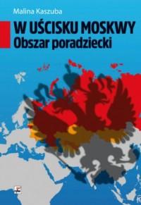 W uścisku Moskwy. Obszar poradziecki - okładka książki