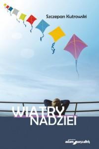Wiatry nadziei - Szczepan Kutrowski - okładka książki