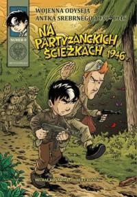 Wojenna odyseja Antka Srebrnego 1939-1946. Zeszyt 8. Na partyzanckich ścieżkach 1946 r. - okładka książki
