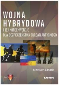 Wojna hybrydowa i jej konsekwencje dla bezpieczeństwa euroatlantyckiego - okładka książki