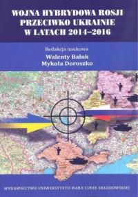 Wojna hybrydowa Rosji przeciwko Ukrainie w latach 2014-2016 - okładka książki