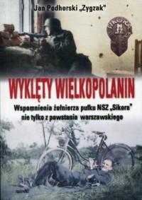 Wyklęty Wielkopolanin. Wspomnienia żołnierza pułku NSZ Sikora nie tylko z powstania warszawskiego - okładka książki