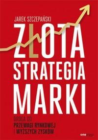 Złota strategia marki. Droga do - okładka książki