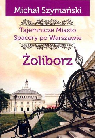 Żoliborz Tajemnicze miasto Spacery - okładka książki