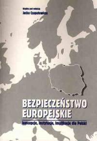 Bezpieczeństwo europejskie. koncepcje, instytucje, implikacje dla Polski - okładka książki