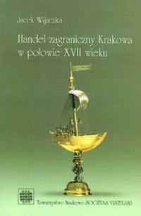 Handel zagraniczny Krakowa w połowie XVII wieku - okładka książki