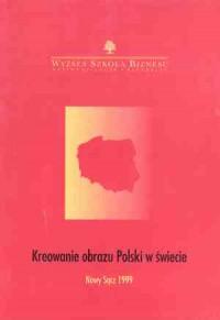 Kreowanie obrazu Polski w świecie - okładka książki