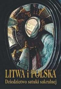 Litwa i Polska. Dziedzictwo sztuki sakralnej - okładka książki