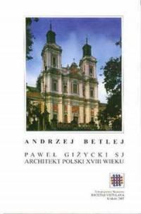 Paweł Giżycki SJ. Architekt polski XVIII wieku - okładka książki
