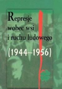 Represje wobec wsi i ruchu ludowego. Tom 1 (1944-1956). Materiały z konferencji naukowej 5-6 grudnia 2002 r. w Rzeszowie - okładka książki