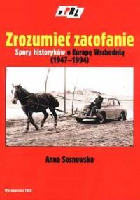 Zrozumieć zacofanie. Spory historyków o Europę Wschodnią (1947-1994). Seria: W PRL - okładka książki