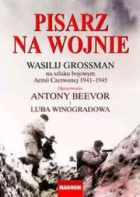 Pisarz na wojnie. Wasilij Grossman na szlaku bojowym Armii Czerwonej 1941-1945 - okładka książki