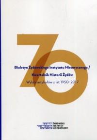 Biuletyn Żydowskiego Instytutu Historycznego. Wybór artykułów z lat 1950-2017 - okładka książki