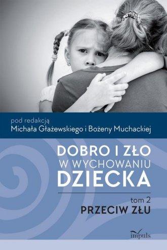 Dobro i zło w wychowaniu dziecka. - okładka książki