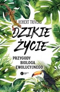Dzikie życie. Przygody biologa ewolucyjnego - okładka książki