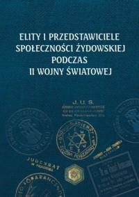 Elity i przedstawiciele społeczności żydowskiej podczas II wojny światowej - okładka książki