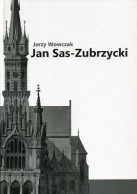 Jan Sas-Zubrzycki. architekt, historyk - okładka książki
