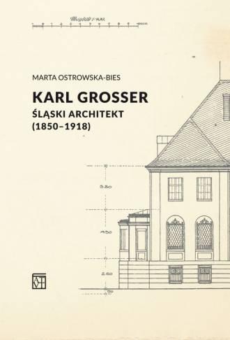 Karl Grosser. Śląski architekt - okładka książki