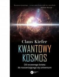 Kwantowy kosmos. Od wczesnego świata do rozszerzającego się uniwersum - okładka książki