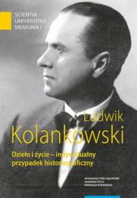 Ludwik Kolankowski. Dzieło i życie - okładka książki