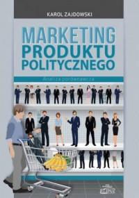 Marketing produktu politycznego. Analiza porównawcza - okładka książki
