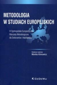 Metodologia w studiach europejskich. VI Ogólnopolskie Europeistyczne Warsztaty Metodologiczne dla Doktorantów i Habilitantów - okładka książki