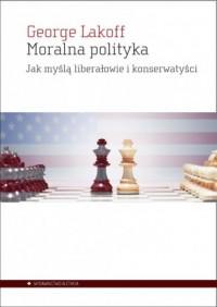 Moralna polityka. Jak myślą liberałowie i konserwatyści - okładka książki