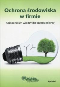 Ochrona środowiska w firmie. Kompendium wiedzy dla przedsiębiorcy - okładka książki