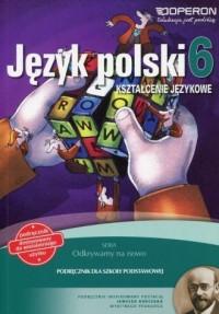Odkrywamy na nowo. Język polski 6. Szkoła podstawowa. Kształcenie językowe Podręcznik wieloletni - okładka książki