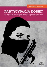 Partycypacja kobiet w wybranych organizacjach przestępczych - okładka książki