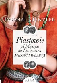 Piastowie od Mieszka do Kazimierza Miłość i władza - okładka książki