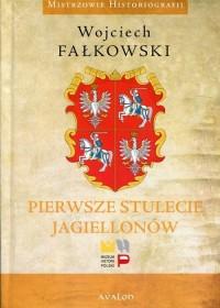 Pierwsze stulecie Jagiellonów. Seria: Mistrzowie Historiografii - okładka książki