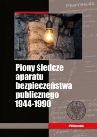 Piony śledcze aparatu bezpieczeństwa publicznego 1944-1990 - okładka książki