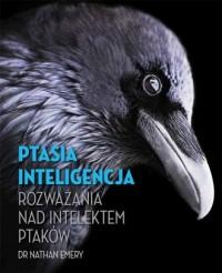 Ptasia inteligencja. Rozważania nad intelektem ptaków - okładka książki