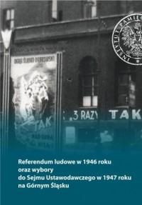 Referendum ludowe w 1946 roku oraz wybory do Sejmu Ustawodawczego w 1947 roku na Górnym Śląsku - okładka książki