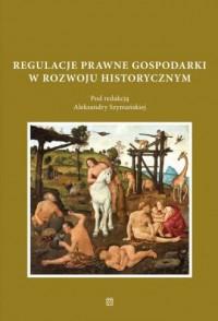 Regulacje prawne gospodarki w rozwoju historycznym - okładka książki