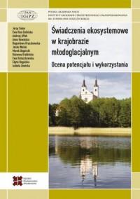 Świadczenia ekosystemowe w krajobrazie młodoglacjalnym. Ocena potencjału i wykorzystania - okładka książki