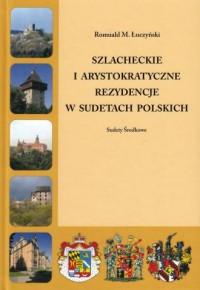 Szlacheckie i arystokratyczne rezydencje w Sudetach Polskich Sudety Środkowe - okładka książki