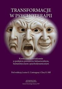 Transformacje w psychoterapii. Korekcyjne doświadczenie w podejściu poznawczo-behawioralnym, humanistycznym i psychodynamicznym - okładka książki