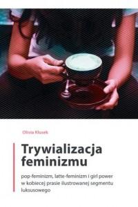Trywializacja feminizmu. Pop-feminizm, - okładka książki