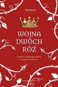 Wojna Dwóch Róż. Upadek Plantagenetów i triumf Tudorów - okładka książki
